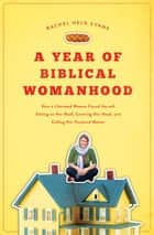A Year of Biblical Womanhood ebook by Rachel Held Evans