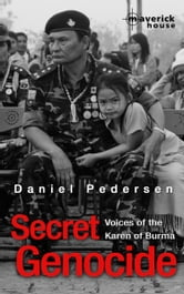 Secret Genocide - Voices of the Karen of Burma ebook by Daniel Pedersen