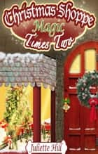 Christmas Shoppe Magic Times Two ebook by Juliette Hill