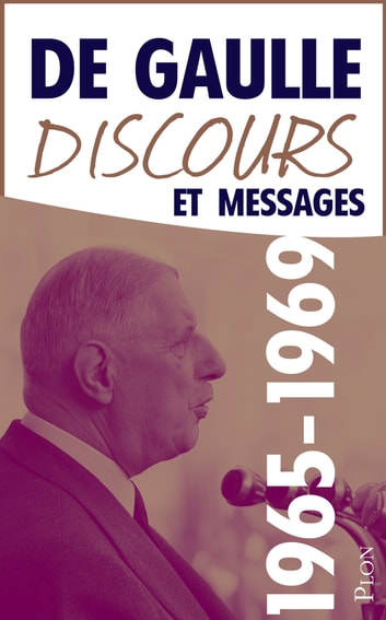Discours et messages, tome 5 : 1965-1969 ebook by Charles de GAULLE