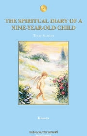 THE SPIRITUAL DIARY Of A NINE-YEAR-OLD CHILD ebook by Kasara