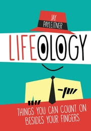 Lifeology - Things You Can Count on Besides Your Fingers ebook by Jay Payleitner