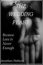 The Wedding Feast ebook by Jonathan Pidduck