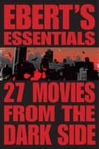 27 Movies from the Dark Side: Ebert's Essentials ebook by Roger Ebert