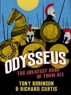 Odysseus - The Greatest Hero of Them All ebook by Sir Tony Robinson, Richard Curtis