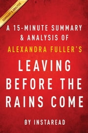 Summary of Leaving Before the Rains Come - by Alexandra Fuller | Includes Analysis ebook by Instaread Summaries