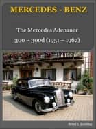 300 Adenauer with chassis number/data card explanation - From the 300 to the 300d Cabriolet Mercedes-Benz ebook by Bernd S. Koehling