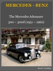 MERCEDES-BENZ, The 300 Adenauer - From the 300 to the 300d Cabriolet ebook by Bernd S. Koehling