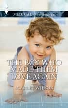 The Boy Who Made Them Love Again ebook by Scarlet Wilson