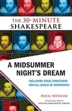 A Midsummer Night's Dream: The 30-Minute Shakespeare ebook by Nick Newlin, William Shakespeare