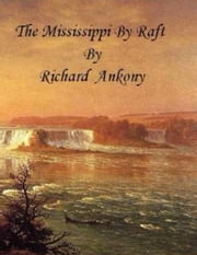 The Mississippi by Raft ebook by Richard Ankony