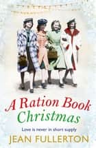 A Ration Book Christmas - A heart-warming Christmas classic for fans of Mary Gibson eBook by Jean Fullerton