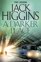 A Darker Place (Sean Dillon Series, Book 16) ebook by Jack Higgins