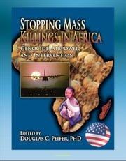 Stopping Mass Killings in Africa: Genocide, Airpower, and Intervention - Somalia, Rwanda, Hutus and Tutsis, Ivory Coast ebook by Progressive Management