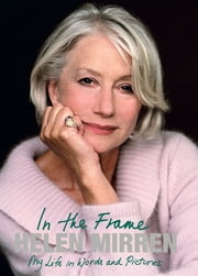 In the Frame - My Life in Words and Pictures ebook by Helen Mirren