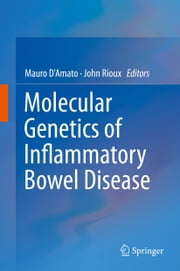 Molecular Genetics of Inflammatory Bowel Disease ebook by Mauro D'Amato,John D Rioux