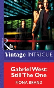 Gabriel West: Still The One (Mills & Boon Vintage Intrigue) ebook by Fiona Brand