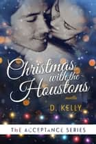 Christmas with the Houstons - A novella ebook by D. Kelly