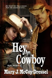 Hey, Cowboy - Bull Rider Series, #2 ebook by Mary J. McCoy-Dressel