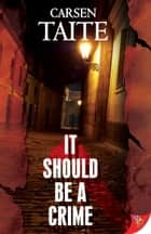 It Should Be A Crime eBook by Carsen Taite