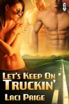 Let's Keep on Truckin' ebook by Laci Paige