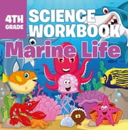 4th Grade Science Workbook: Marine Life ebook by Baby Professor