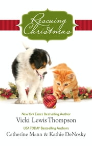 Rescuing Christmas: Holiday Haven\Home for Christmas\A Puppy for Will - Holiday Haven\Home for Christmas\A Puppy for Will ebook by Vicki Lewis Thompson,Catherine Mann,Kathie DeNosky