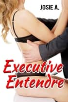 Executive Entendre ebook by Josie A