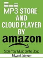 Mp3 Store and Cloud Player By Amazon: Store Your Music on the Cloud ebook by Edward Johnson