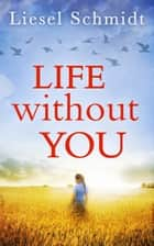 Life Without You ebook by Liesel Schmidt