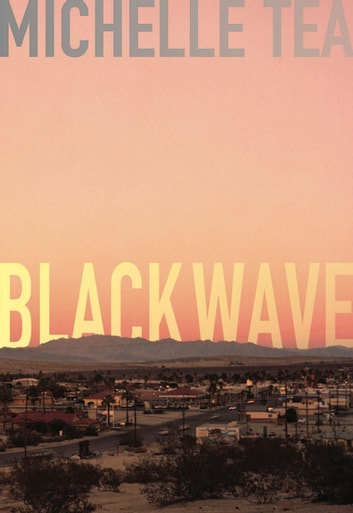 Black Wave ebook by Michelle Tea