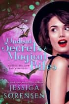 Undead Secrets & Magical Bites - Mystic Willow Bay Vampires Series, #3 ebook by Jessica Sorensen
