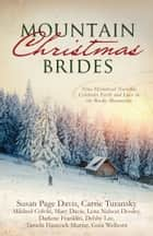 Mountain Christmas Brides - Nine Historical Novellas Celebrate Faith and Love in the Rocky Mountains ebook by