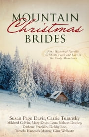 Mountain Christmas Brides - Nine Historical Novellas Celebrate Faith and Love in the Rocky Mountains ebook by Mildred Colvin,Mary Davis,Susan Page Davis,Lena Nelson Dooley,Darlene Franklin,Debby Lee,Tamela Hancock Murray,Carrie Turansky,Gina Welborn