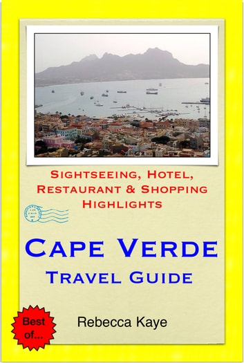 Cape Verde, Africa Travel Guide - Sightseeing, Hotel, Restaurant & Shopping Highlights (Illustrated) ebook by Rebecca Kaye