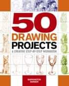 50 Drawing Projects - A creative step-by-step workbook ebook by Barrington Barber