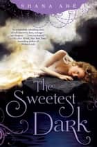 The Sweetest Dark ebook by Shana Abé