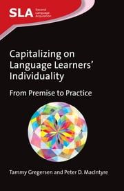 Capitalizing on Language Learners' Individuality - From Premise to Practice ebook by Tammy Gregersen,Peter D. MacIntyre