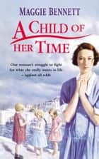 A Child Of Her Time ebook by Maggie Bennett