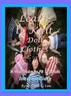Learn to Knit Doll Clothes ebook by Arlene E. Lee
