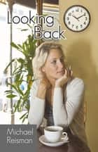 Looking Back ebook by Michael Reisman