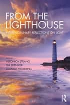 From the Lighthouse: Interdisciplinary Reflections on Light ebook by Veronica Strang, Tim Edensor, Joanna Puckering