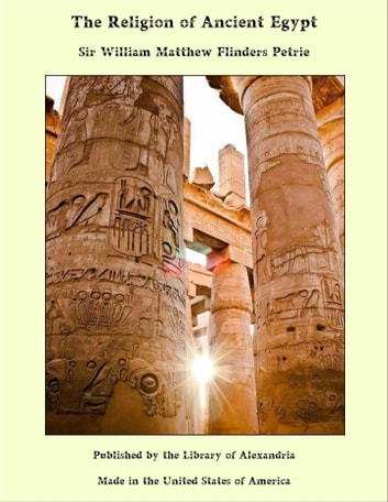 The Religion of Ancient Egypt ebook by Sir William Matthew Flinders Petrie