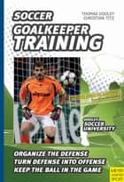 Soccer Goalkeeper Training ebook by Thomas Dooley