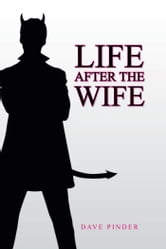 Life After The Wife ebook by Dave Pinder