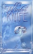 The Winter Knife ebook by Laramie Sasseville