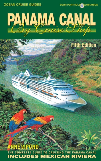 Panama Canal By Cruise Ship - 5th Edition - The Complete Guide to Cruising the Panama Canal ebook by Anne Vipond