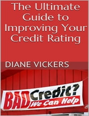The Ultimate Guide to Improving Your Credit Rating ebook by Diane Vickers