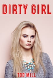 Dirty Girl ebook by Tod Mill
