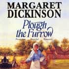 Plough the Furrow audiobook by Margaret Dickinson